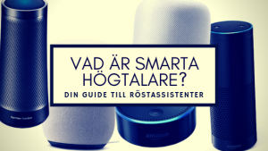 Vad är smarta högtalare och röstassistenter? Guide till dem i sverige.